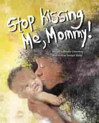 Stop Kissing Me, Mommy! by Nadine Chevolleau