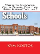 Where to Send Your Child: Private, Public or Home School? Volume 2 by Candy Kross