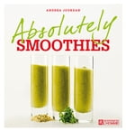 Absolutely smoothies by Andrea Jourdan