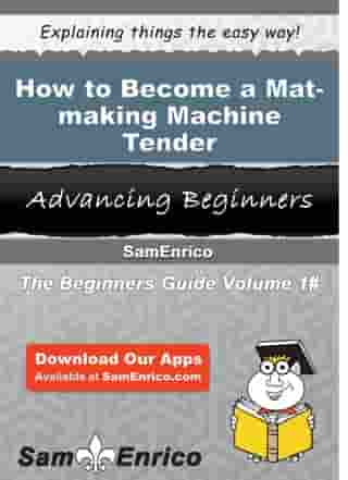 How to Become a Mat-making Machine Tender: How to Become a Mat-making Machine Tender by Charis Wynn