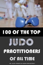 100 of the Top Judo Practitioners of All Time by alex trostanetskiy