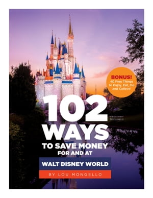 102 Ways To Save Money For And At Walt Disney World Bonus! 40 Free Things to Enjoy,  Eat,  Do and Collect!