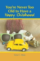 You're Never Too Old to Have a Happy Childhood