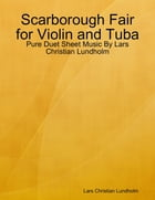 Scarborough Fair for Violin and Tuba - Pure Duet Sheet Music By Lars Christian Lundholm by Lars Christian Lundholm
