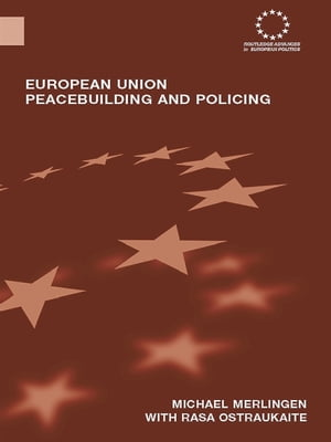 European Union Peacebuilding and Policing Governance and the European Security and Defence Policy