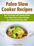 Paleo Slow Cooker Recipes: Over 40 Simple and Yummy Gluten Free Paleo Slow Cooker Recipes for a Successful Paleo Diet b73100b6-f94f-46e7-afdf-d5d4b3ffd9a1