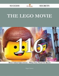 The Lego Movie 116 Success Secrets - 116 Most Asked Questions On The Lego Movie - What You Need To…