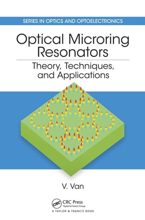 Optical Microring Resonators Theory,  Techniques,  and Applications
