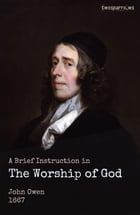 A Brief Instruction in the Worship of God by John Owen