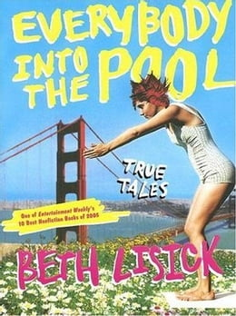 Book Everybody into the Pool: True Tales by Beth Lisick
