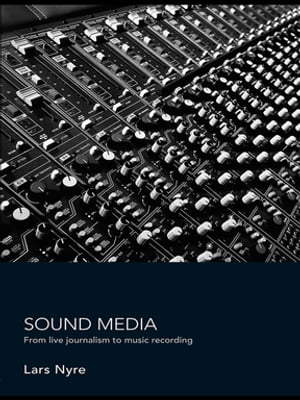 Sound Media From Live Journalism to Music Recording