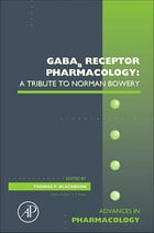 GABAb Receptor Pharmacology: A Tribute to Norman Bowery: A Tribute to Norman Bowery by Thomas Blackburn