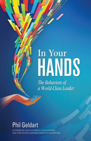 In Your Hands: The Behaviors of a World Class Leader by Phil Geldart