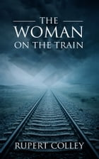 The Woman on the Train by Rupert Colley