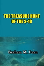 The Treasure Hunt of the S-18 by Graham M. Dean