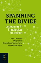 Spanning the Divide: Latinos/as in Theological Education by Edwin Hernández