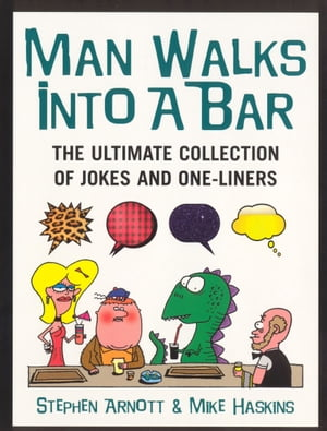 Man Walks Into A Bar The Ultimate Collection of Jokes and One-Liners