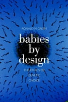 Babies by Design:The Ethics of Genetic Choice