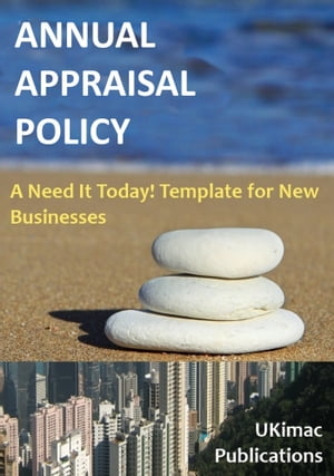 Annual Appraisal Policy: A Need it Today Template for New Businesses by Ukimac eBooks