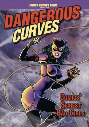 Dangerous Curves: Comics' Sexiest Bad Girls Comics' Sexiest Bad Girls