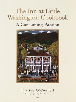 The Inn at Little Washington Cookbook: A Consuming Passion by Patrick O'Connell
