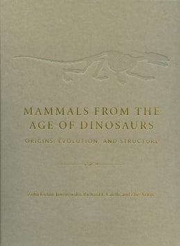 Book Mammals from the Age of Dinosaurs: Origins, Evolution, and Structure by Zofia Kielan-Jaworowska