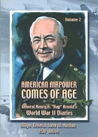 "American Airpower Comes Of Age—General Henry H. ""Hap"" Arnold's World War II Diaries Vol. II [Illustrated Edition] by Gen. Henry H. ""Hap."" Arnold"