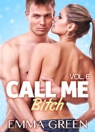 Call me Bitch - volume 6 by Emma  Green