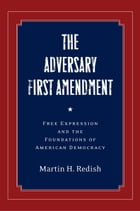 The Adversary First Amendment: Free Expression and the Foundations of American Democracy