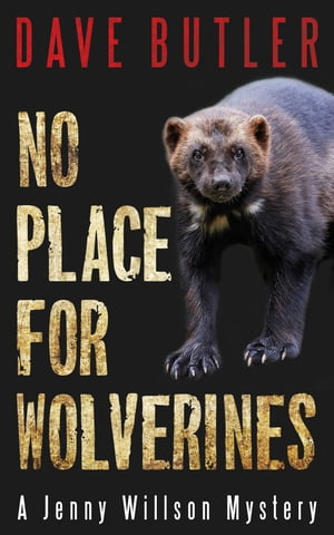 No Place for Wolverines: A Jenny Willson Mystery by Dave Butler