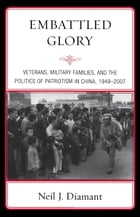 Embattled Glory: Veterans, Military Families, and the Politics of Patriotism in China, 1949–2007