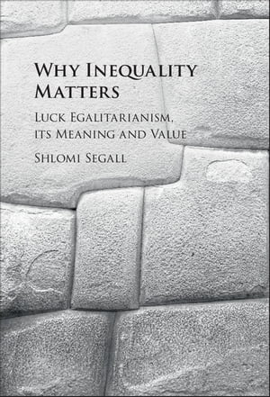 Why Inequality Matters Luck Egalitarianism,  its Meaning and Value