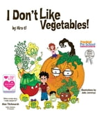 I Don't Like Vegetables! by Mrs C