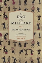 The Dao of the Military: Liu An's Art of War by Andrew Meyer