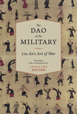 Book The Dao of the Military: Liu An's Art of War by Andrew Meyer