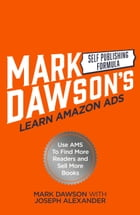 Learn Amazon Ads: Use AMS to Find More Readers and Sell More Books by Mark J Dawson