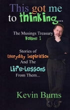 This Got Me To Thinking....: Musings Treasury Volume 1 by Kevin Burns