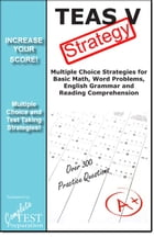 TEAS V Test Strategy: Winning Multiple Choice Strategies for the TEAS by Complete Test Preparation Team