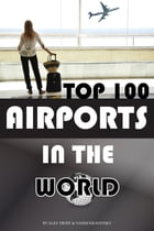 Top 100 Airports in the World by alex trostanetskiy