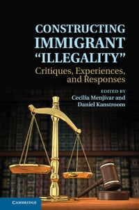 Constructing Immigrant 'Illegality': Critiques, Experiences, and Responses