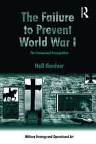 The Failure to Prevent World War I: The Unexpected Armageddon