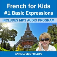 French for Kids: #1 Basic Expressions: French for Kids, #1