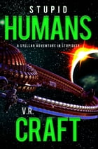 Stupid Humans by V.R. Craft