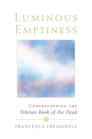 Luminous Emptiness A Guide to the Tibetan Book of the Dead
