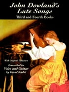 John Dowland's Lute Songs: Third and Fourth Books with Original Tablature by John Dowland
