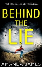 Behind the Lie: A nail-biting psychological suspense for 2018 by Amanda James