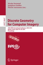 Discrete Geometry for Computer Imagery: 19th IAPR International Conference, DGCI 2016, Nantes, France, April 18-20, 2016. Proceedings by Nicolas Normand
