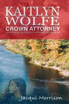 Kaitlyn Wolfe: Crown Attorney by Jacqui Morrison