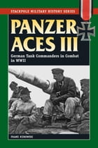 Panzer Aces III: German Tank Commanders in Combat in World War II by Franz Kurowski