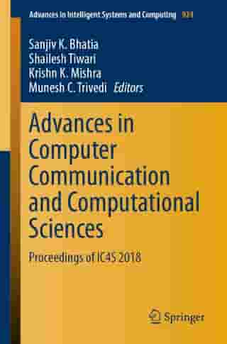 Advances in Computer Communication and Computational Sciences: Proceedings of IC4S 2018 by Sanjiv K. Bhatia